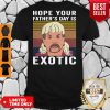 Top Hope Your Father's Day Is Exotic Vintage Shirta