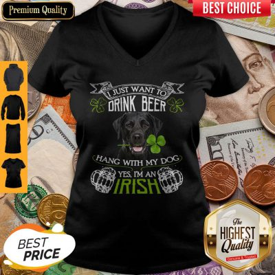 Top I Just Want To Drink Beer Hang With My Dog Yes I'm An Irish V-neck