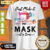 Top Just Make It One Mask At A Time Shirt