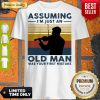 Top Violinist Assuming Im Just An Old An Old Man Was Your First Mistake Vintage Shirt