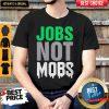 Beautiful Jobs Not Mobs Shirt
