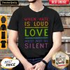 Beautiful LGBT When Hate Is Loud Love Must Not Be Silent Shirt