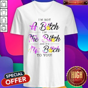 Cute I'm Not A Bitch I'm The Bitch And It's My Bitch To You V-neck