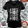 Funny A Dirty Hoe Is A Happy Hoe V-neck