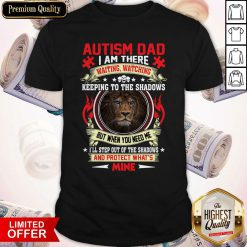 Funny Fast Shipping Lion Autism Dad I Am There And Protect What's Mine Shirt