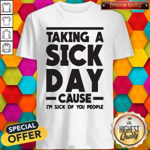 Funny Taking A Sick Day Shirt