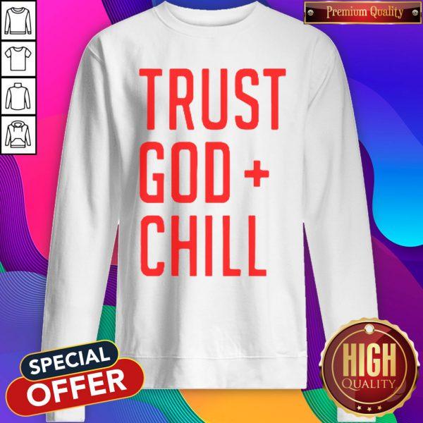Funny Trust God Chill Sweatshirt