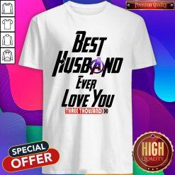 Good Avengers Best Husband Ever Love You Three Thousand I Do Shirt