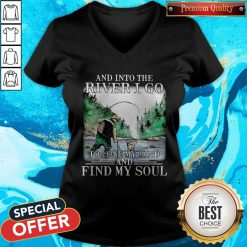 Good Fishing And Into The River I Go To Lose My Mind And Find My Soul V-neck