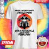Good Never Underestimate An Old Man With A Motorcycle Who Was Born In February Moon Shirt