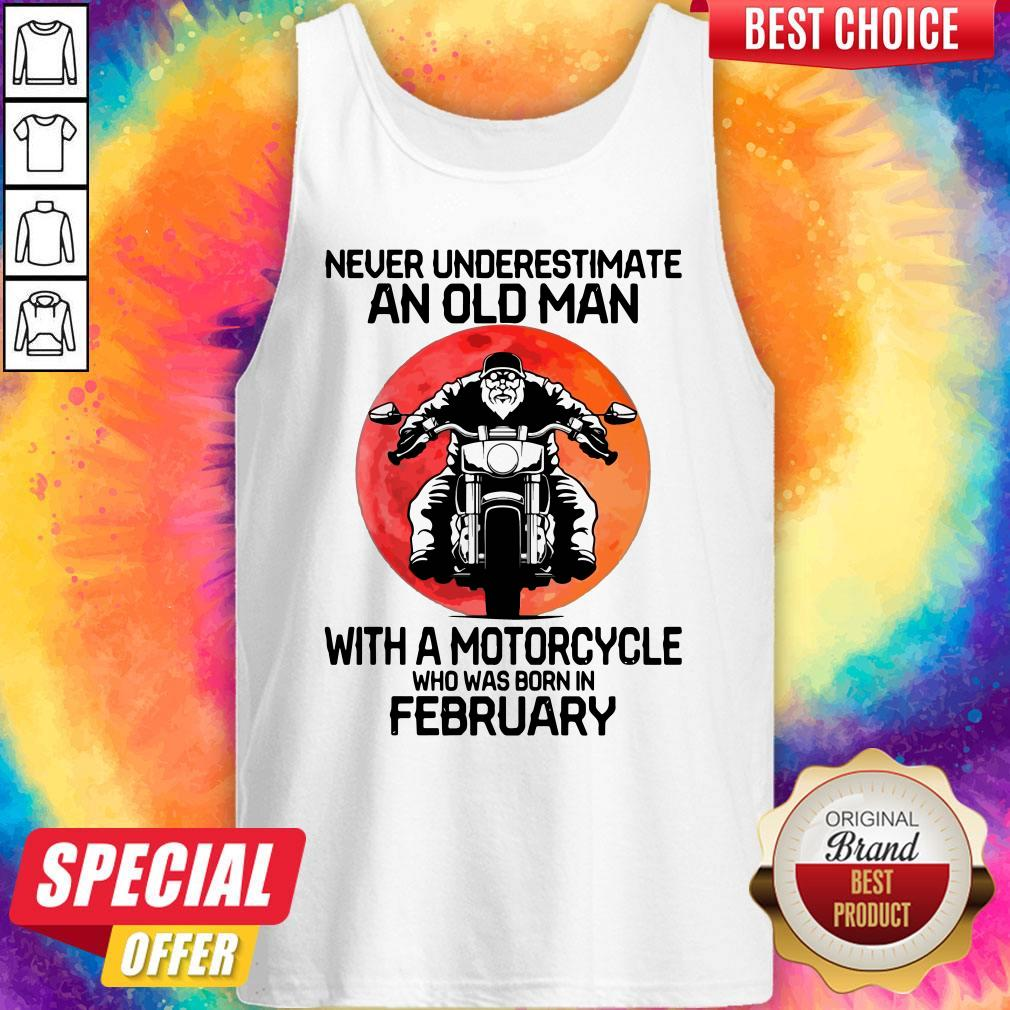 Good Never Underestimate An Old Man With A Motorcycle Who Was Born In February Moon Tank Top
