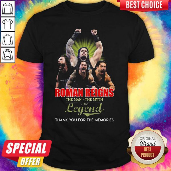 Good Roman Reigns The Man The Myth The Legend Thank You For The Memories Shirt