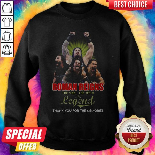 Good Roman Reigns The Man The Myth The Legend Thank You For The Memories Sweatshirt