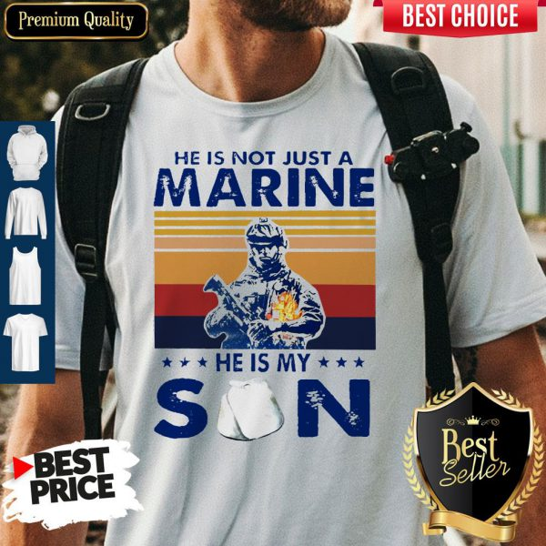 He Is Not Just A Marine He Is My Son Veteran Vintage Shirt