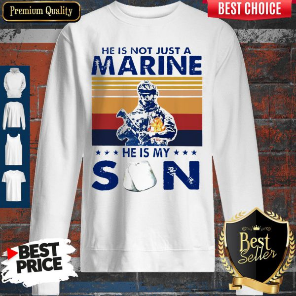 He Is Not Just A Marine He Is My Son Veteran Vintage Sweatshirt