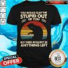 Hot Cat You Would Slap The Stupid Out Of You But There Wouldn't Be Anything Left Vintage Shirt