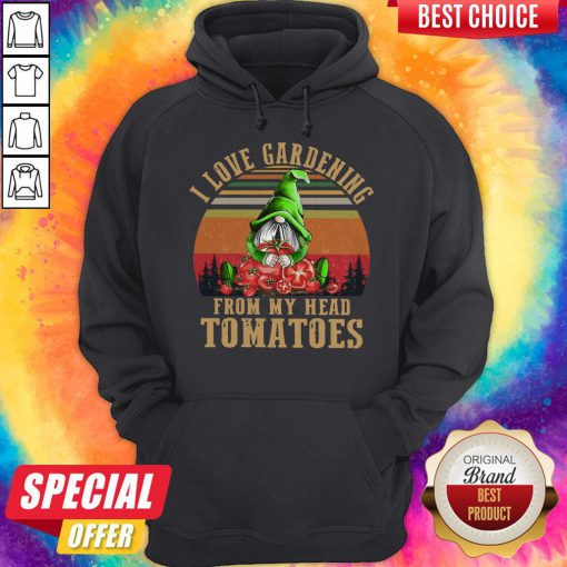 Hot Gnomes I Love Gardening From My Head Tomatoes Vintage Hoodie