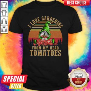 Hot Gnomes I Love Gardening From My Head Tomatoes Vintage Shirt