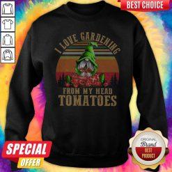 Hot Gnomes I Love Gardening From My Head Tomatoes Vintage Sweatshirt
