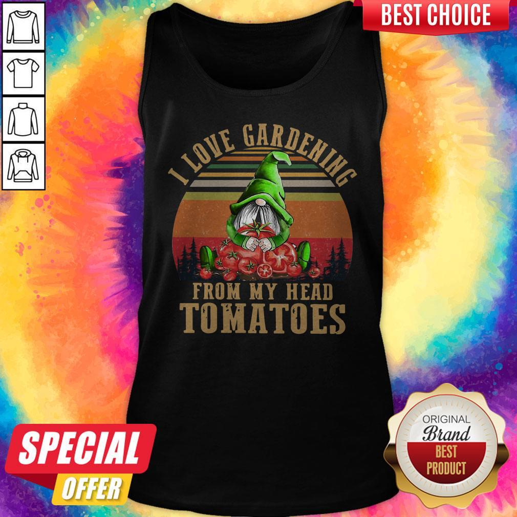 Hot Gnomes I Love Gardening From My Head Tomatoes Vintage Tank Top