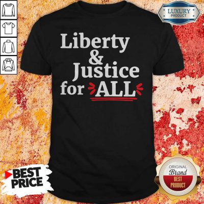 Hot Liberty And Justice For All Shirt