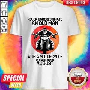 Hot Never Underestimate An Old Man With A Motorcycle Who Was Born In August Moon Shirt