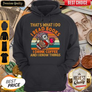 Hot Owl That S What I Do I Read Books I Drink Coffee And I Know Things Vintage Hoodie