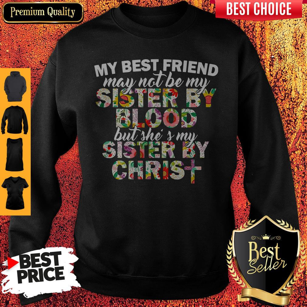 My Best Friend May Not Be My Sister By Christ Sweatshirt