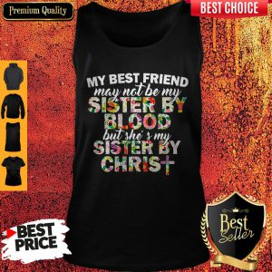 My Best Friend May Not Be My Sister By Christ Tank Top