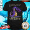 Nice Dragon I'm Grumpy Old Lady If You Don't Want A Sarcastic Answer Don't Ask A Stupid Question Shirt
