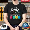 Premium I Tell Dad Periodically Shirt