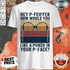 Pretty Hey P Feiffer How Would You Like Punch In Your P Face Shirt