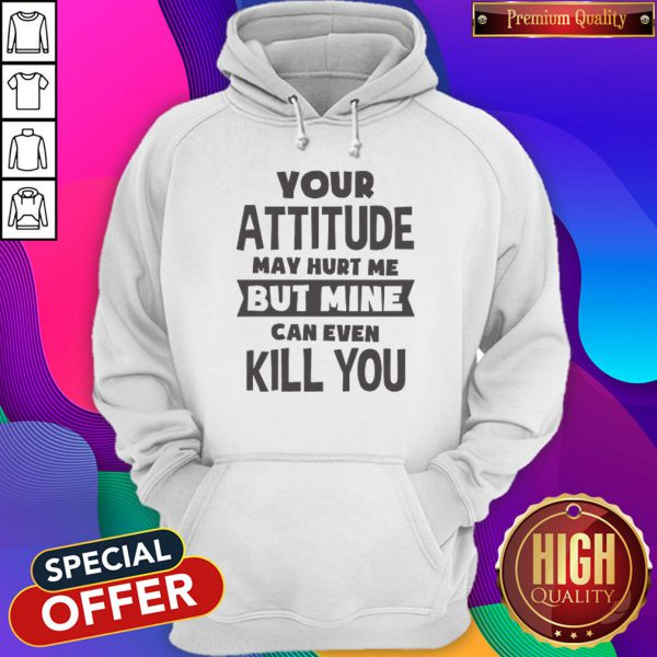 Pretty My Attitude Can Even Kill You Hoodie
