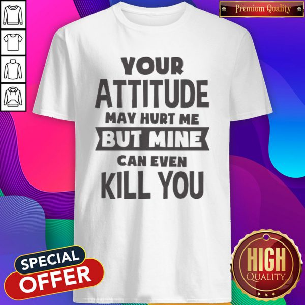 Pretty My Attitude Can Even Kill You Shirt