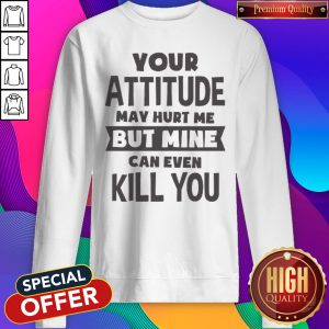 Pretty My Attitude Can Even Kill You Sweatshirt