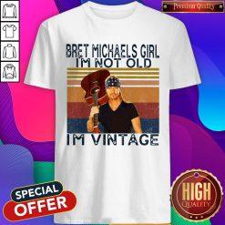 Pro Bret Michaels Girl I'm Not Old I'm Vintage Shirt