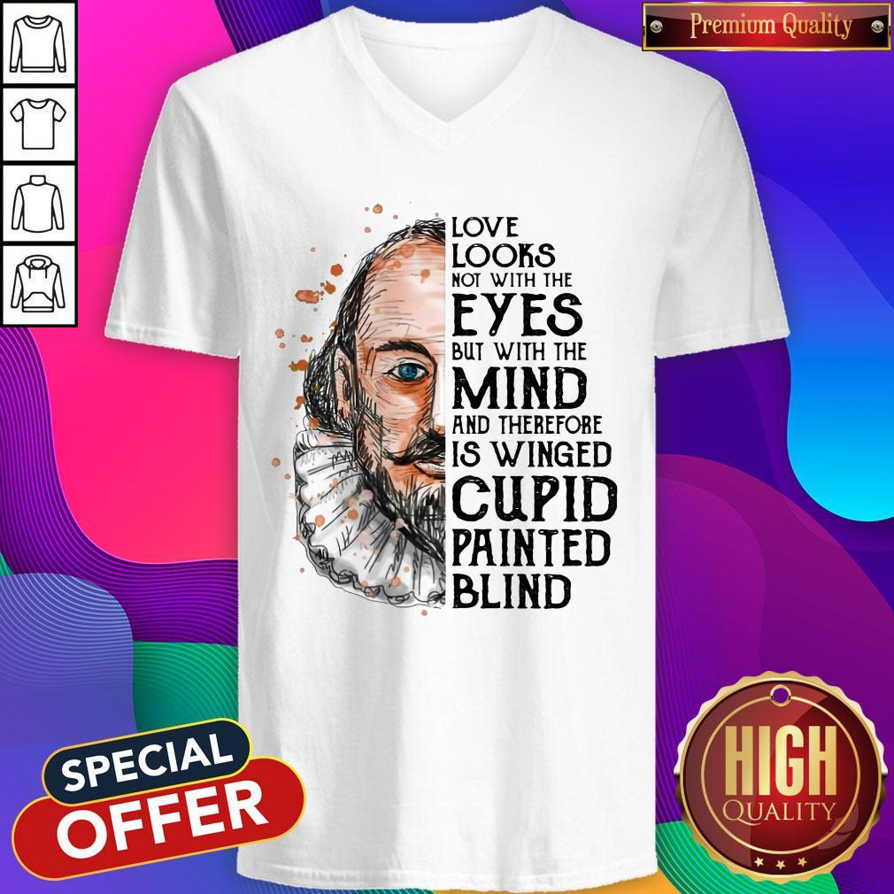 Pro William Shakespeare Love Looks Not With The Eyes But With The Mind And Therefore Is Winged Cupid Painted Blind V-neck