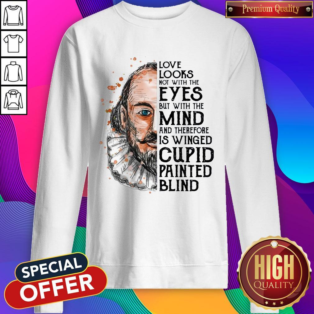Pro William Shakespeare Love Looks Not With The Eyes But With The Mind And Therefore Is Winged Cupid Painted Blind Sweatshirt