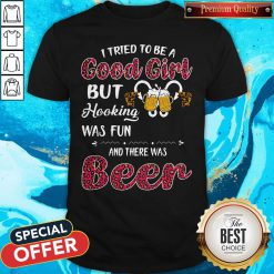 Top I Tried To Be A Good Girl But Hooking Was Fun And There Was Beer Shirt