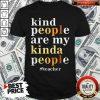 Top Kind People Are My Kinda People #Teacher Shirt