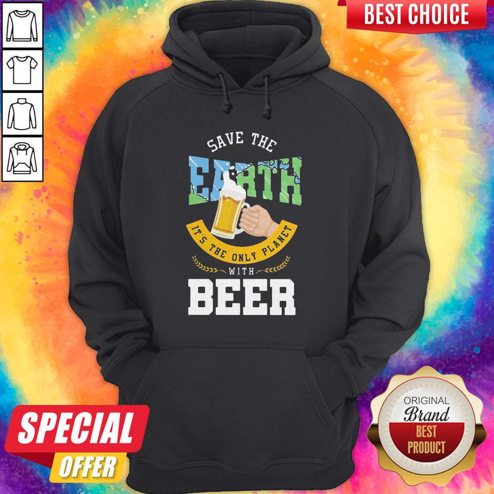Top Save The Earth It's The Only Planet With Beer Hoodie