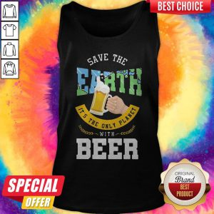 Top Save The Earth It's The Only Planet With Beer Tank Top