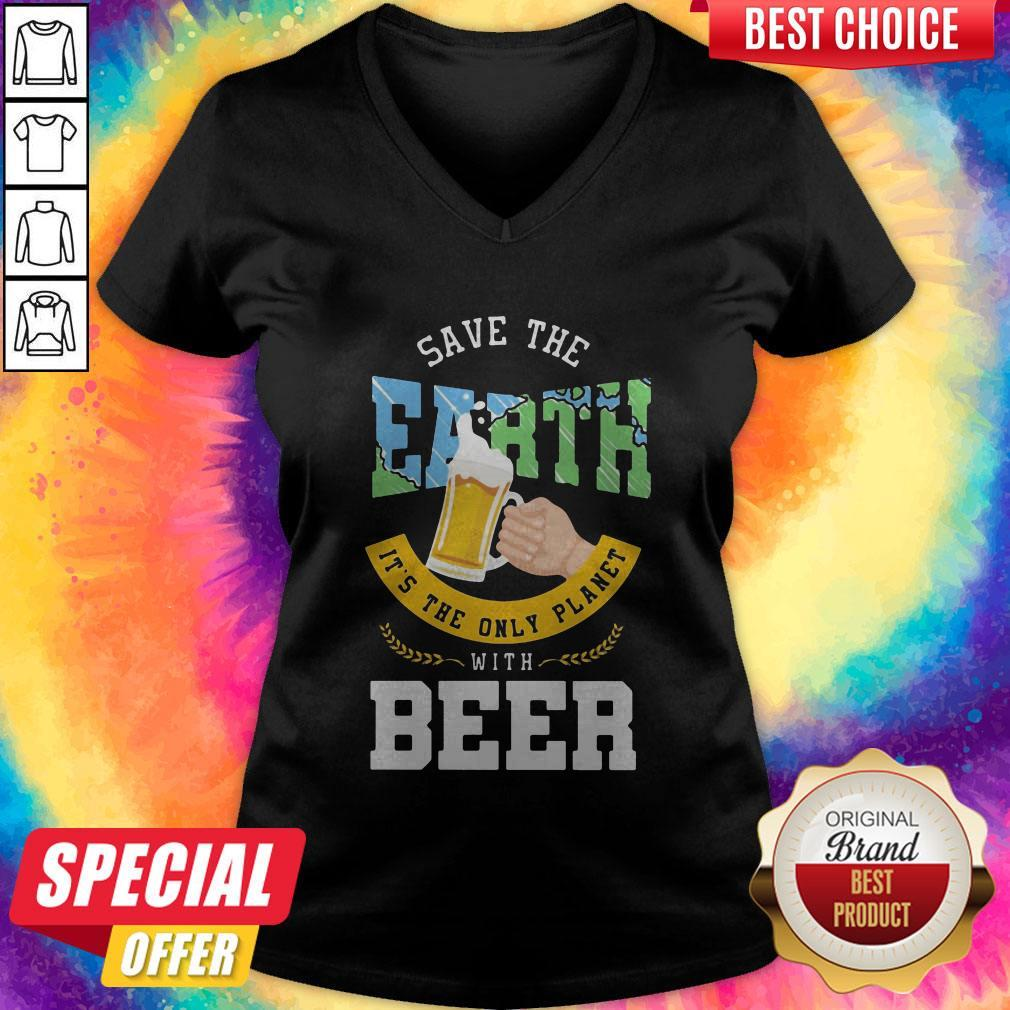 Top Save The Earth It's The Only Planet With Beer V-neck