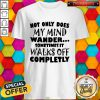 Vip Not Only Does My Mind Wander Sometimes It Walks Off Completely Shirt
