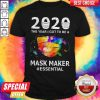 Beautiful 2020 The Year I Got To Be A Mask Maker Essential Shirt