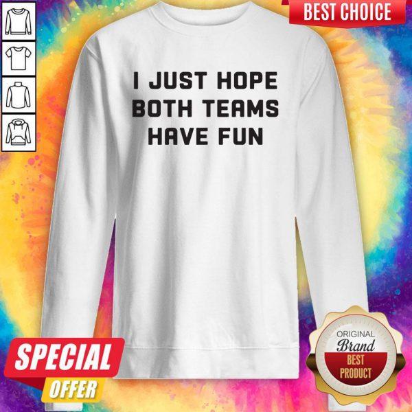 Beautiful I Just Hope Both Teams Have Fun Sweatshirt