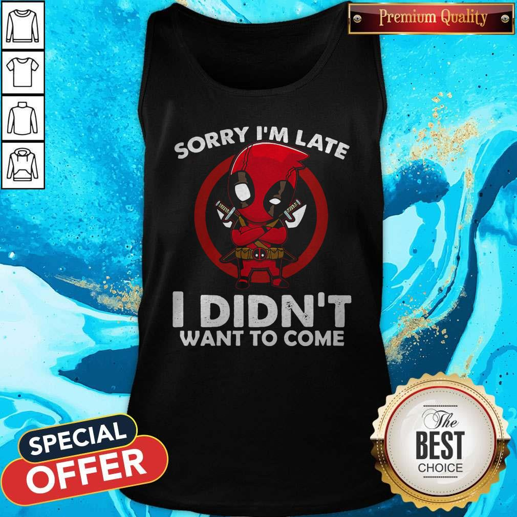 Cute Sorry I'm Late I Didn't Want To Come Deadpool Tank Top