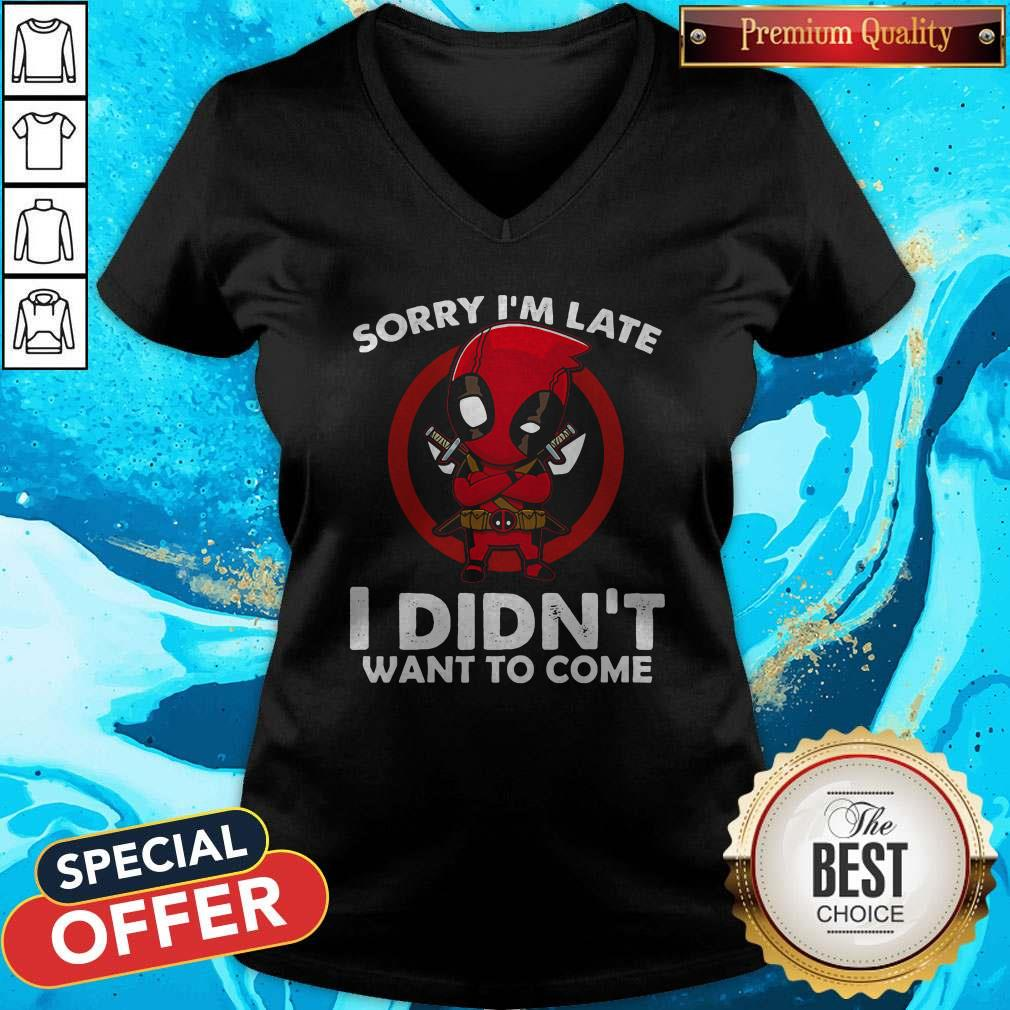 Cute Sorry I'm Late I Didn't Want To Come Deadpool V-neck