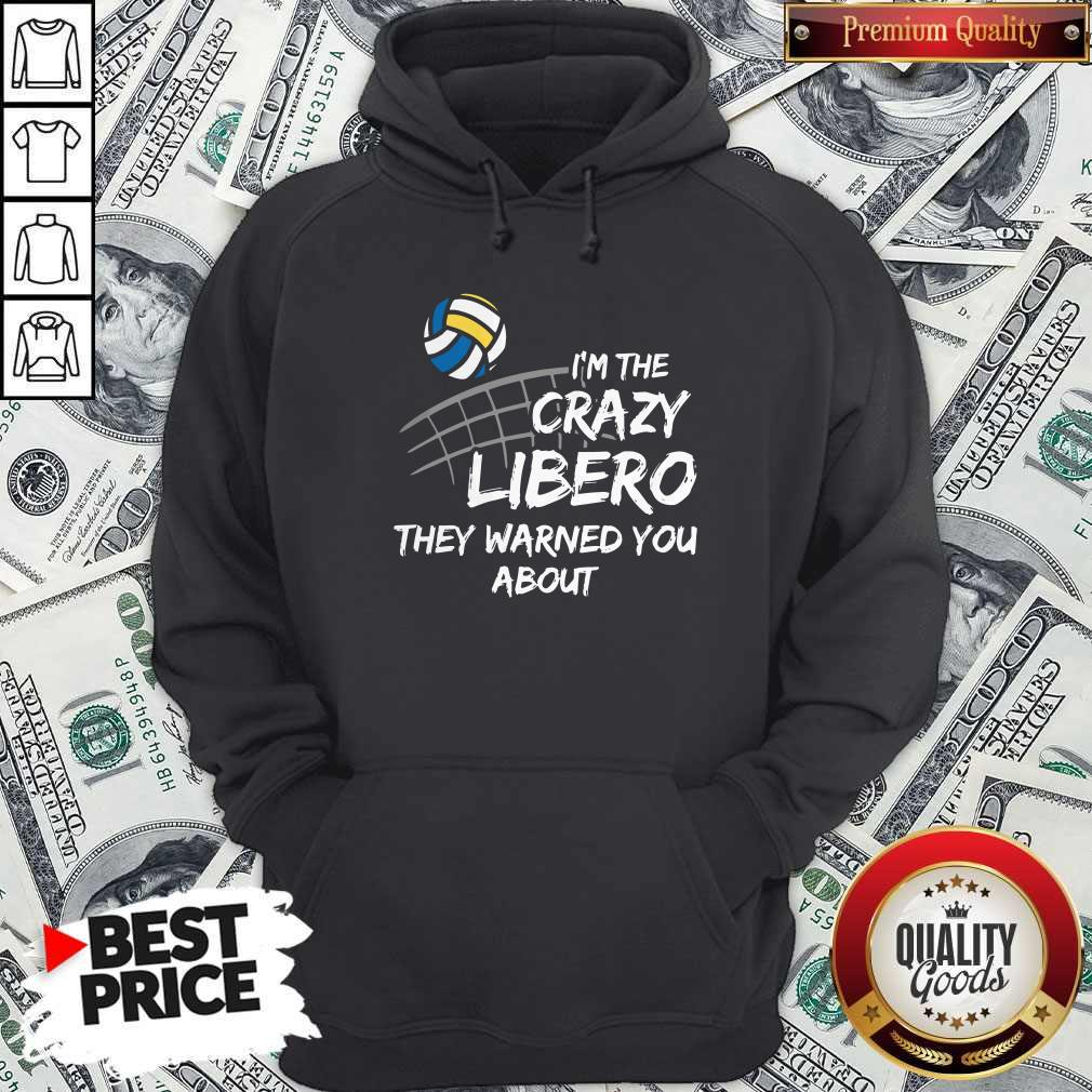 Cute Volleyball Im The Crazy Libero They Warned You About Hoodie