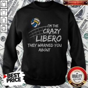 Cute Volleyball Im The Crazy Libero They Warned You About Sweatshirt